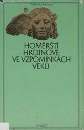 Homérští hrdinové ve vzpomínkách věků