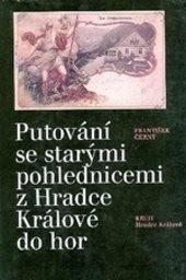 Putování se starými pohlednicemi z Hradce Králové do hor