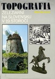Topografia železiarní na Slovensku v 19. storočí