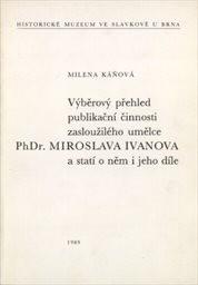 Výběrový přehled publikační činnosti zasloužilého umělce PhDr. Miroslava Ivanova a statí o něm i jeho díla