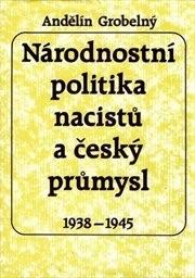Národnostní politika nacistů a český průmysl 1938-1945