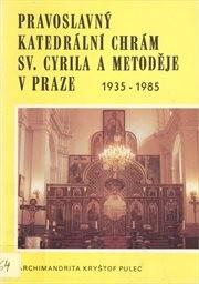 Pravoslavný katedrální chrám sv. Cyrila a Metoděje v Praze 1935-1985