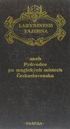 Labyrintem tajemna aneb Průvodce po magických místech Československa
