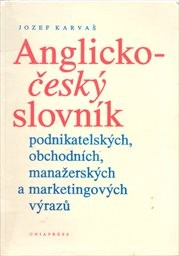 Anglicko-český slovník podnikatelských, obchodních, manažerských a marketingových výrazů
