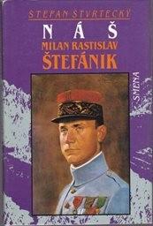 Náš Milan Rastislav Štefánik.