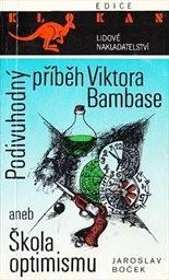 Podivuhodný příběh Viktora Bambase aneb Škola optimismu