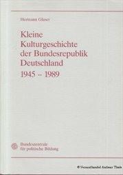 Kleine Kulturgeschichte der Bundesrepublik Deutschland 1945-1989