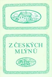 Z českých mlýnů                         (Díl 1)