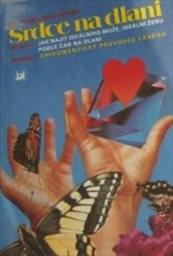 Srdce na dlani neboli Jak najít ideálního muže, ideální ženu podle čar na dlani neboli Chiromantický průvodce láskou