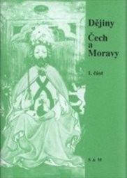 Dějiny Čech a Moravy slovem a dokumenty                         (Část 1)