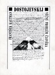 F. M. Dostojevskij - věčný problém člověka