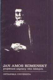 Jan Amos Komenský, projektant nápravy věcí lidských
