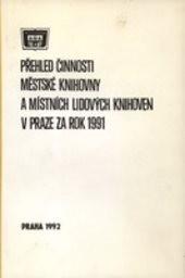 Přehled činnosti Městské knihovny a místních lidových knihoven v Praze za rok 1991