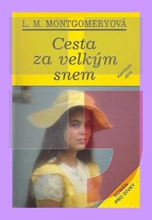 f3081a37b MONTGOMERY, Lucy Maud : Cesta za velkým snem | Městská knihovna v Praze