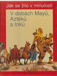 V dobách Mayů, Aztéků a Inků