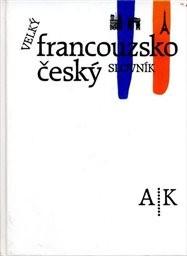 Velký francouzsko-český slovník                         (Díl 1. A-K)