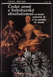 České země a habsburský absolutismus ve druhé polovině 18. a na počátku 19. století