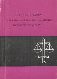 Aktuální otázky českého a československého konstitucionalismu