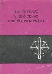Římské právo a jeho odkaz v současném právu
