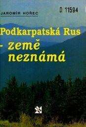 Podkarpatská Rus - země neznámá