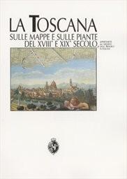 La Toscana sulle mappe e sulle piante del 18. e 19. secolo