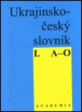 Ukrajinsko-český slovník                         (Díl 1, A-O)