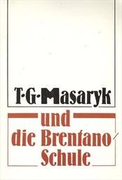 T. G. Masaryk und die Brentano-Schule