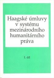 Haagské úmluvy v systému mezinárodního humanitárního práva                         (Díl 1)