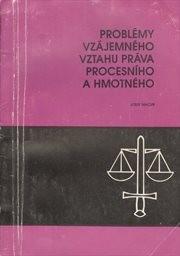 Problémy vzájemného vztahu práva procesního a hmotného