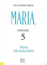 Maria, Mystická Růže                         (Dodatek 5)