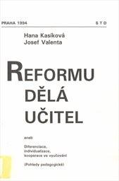 Reformu dělá učitel aneb Diferenciace, individualizace, kooperace ve vyučování