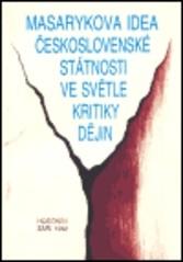 Masarykova idea československé státnosti ve světle kritiky dějin