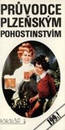 Průvodce plzeňským pohostinstvím aneb Kde se pivo vaří, tam se dobře daří