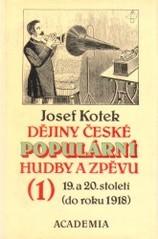 Dějiny české populární hudby a zpěvu 19. a 20. století                         ([Sv.] l, Do roku 1918)