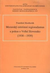 Moravský extrémní regionalismus a pokus o Velké Slovensko