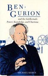 Ben Gurion and the Intellectuals: Power, Knowledge, and Charisma