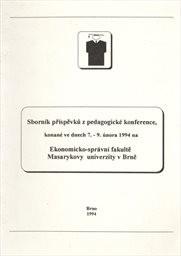 Sborník příspěvků z pedagogické konference, konané ve dnech 7.-9. února 1994 na Ekonomicko-správní fakultě Masarykovy univerzity v Brně