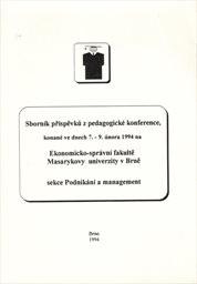 Sborník příspěvků z pedagogické konference, konané ve dnech 7.- 9. února 1994 na Ekonomicko-správní fakultě Masarykovy univerzity v Brně, sekce Podnikání a management