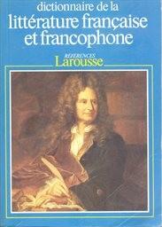 Dictionnaire de la littérature francaise et francophone                         (Tome 1)