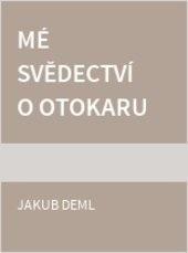 Mé svědectví o Otokaru Březinovi