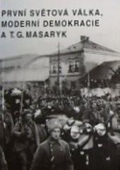 První světová válka, moderní demokracie a T. G. Masaryk