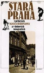 Stará Praha v příbězích Ignáta Herrmanna a v dobových fotografiích