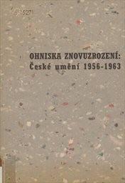 Ohniska znovuzrození: České umění 1956-1963