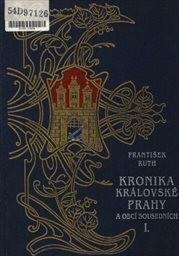 Kronika královské Prahy a obcí sousedních                         (Díl 1)