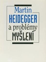 Martin Heidegger a problémy myšlení