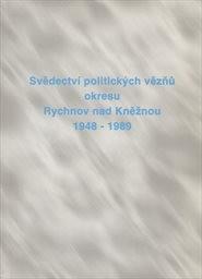 Svědectví politických vězňů okresu Rychnov nad Kněžnou 1948-1989                         (Díl 1)