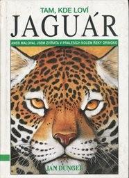 Tam, kde loví jaguár aneb Maloval jsem zvířata v pralesích kolem řeky Orinoko