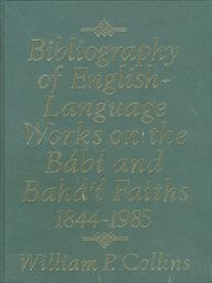 Bibliography of English-Language Works on the Bábí and Bahá'í Faiths 1844-1985