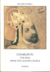 Charles IV., King from the Golden Cradle