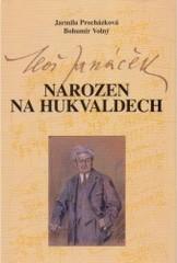 Leoš Janáček - Narozen na Hukvaldech